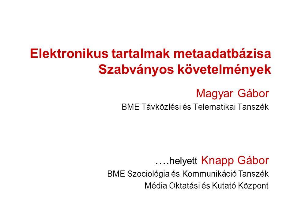 Elektronikus tartalmak metaadatbázisa Szabványos követelmények Magyar Gábor BME Távközlési és Telematikai Tanszék ….