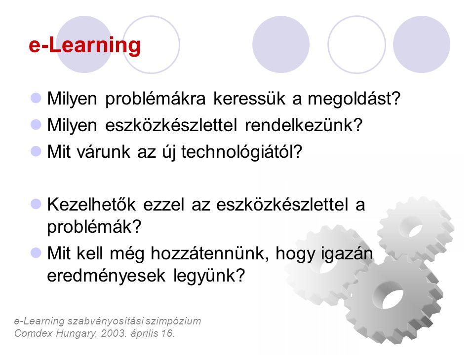 e-Learning szabványosítási szimpózium Comdex Hungary, 2003. április 16. e-Learning Milyen problémákra keressük a megoldást? Milyen eszközkészlettel re