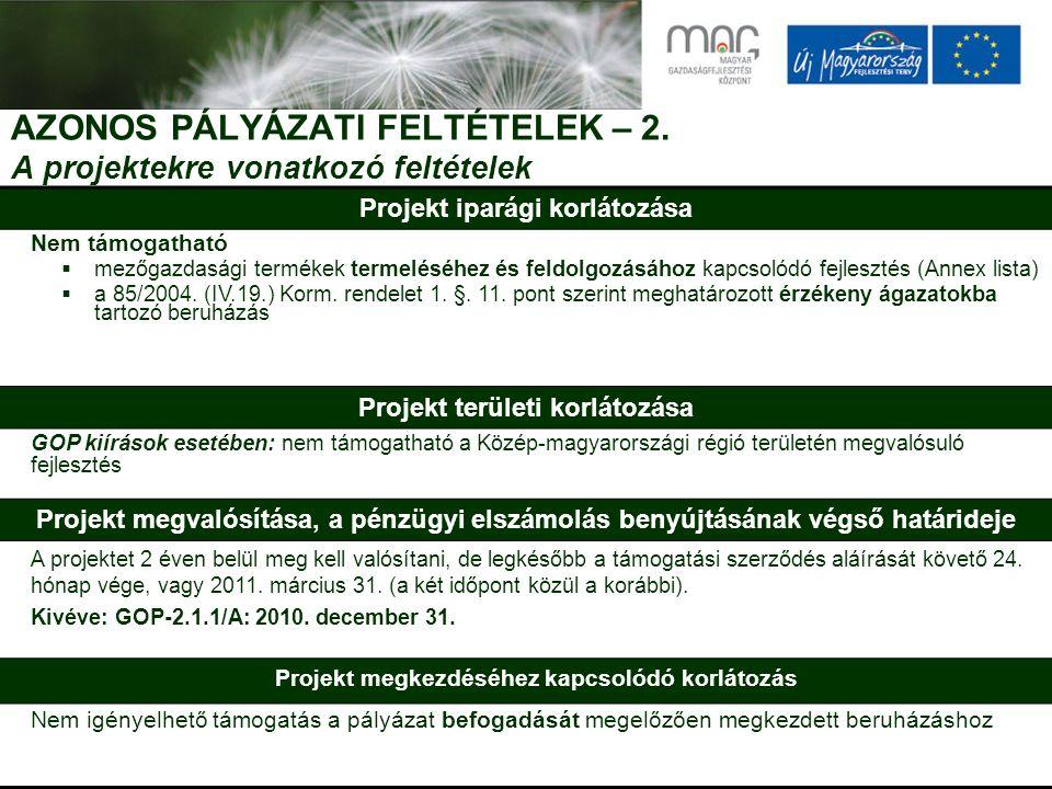AZONOS PÁLYÁZATI FELTÉTELEK – 2. A projektekre vonatkozó feltételek Projekt iparági korlátozása Nem támogatható  mezőgazdasági termékek termeléséhez