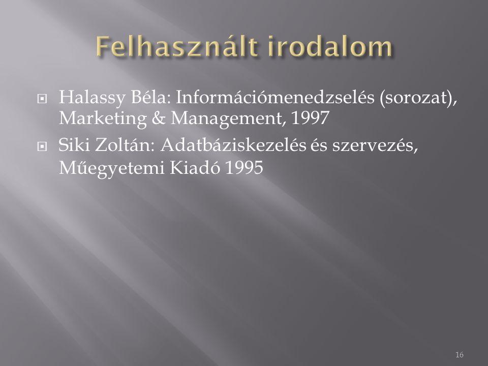  Halassy Béla: Információmenedzselés (sorozat), Marketing & Management, 1997  Siki Zoltán: Adatbáziskezelés és szervezés, Műegyetemi Kiadó 1995 16