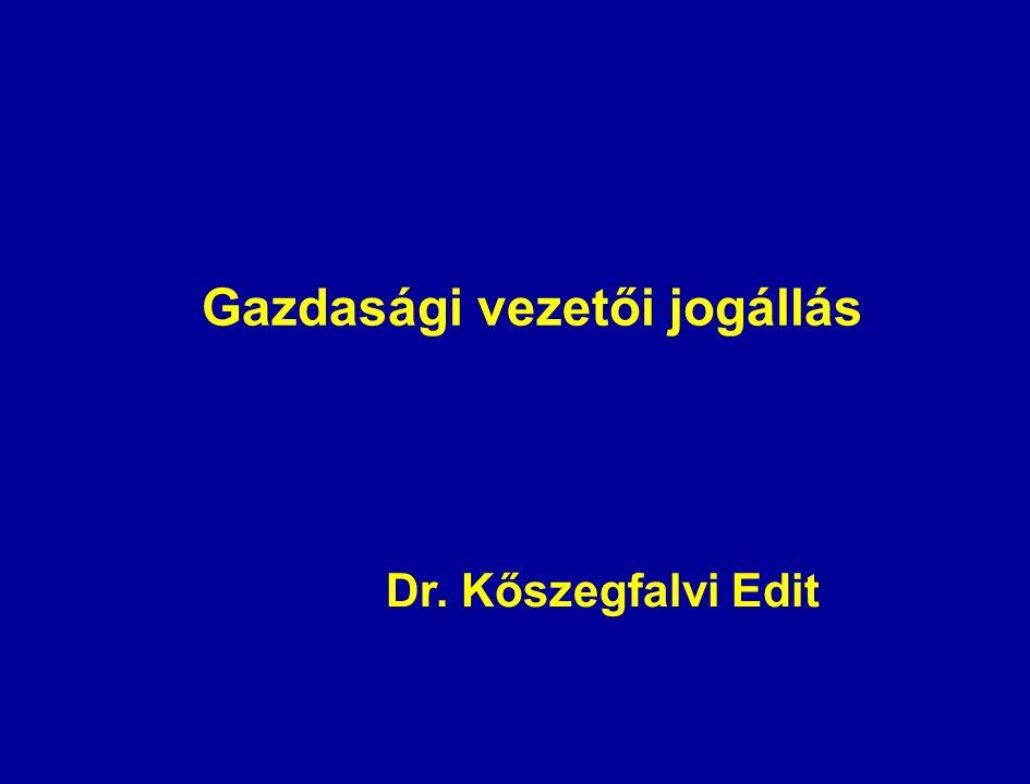 Gazdasági vezetői jogállás Dr. Kőszegfalvi Edit