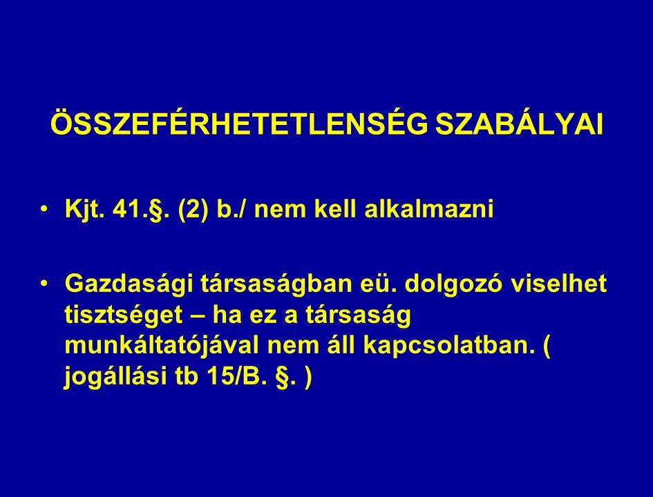 ÖSSZEFÉRHETETLENSÉG SZABÁLYAI Kjt. 41.§. (2) b./ nem kell alkalmazni Gazdasági társaságban eü.