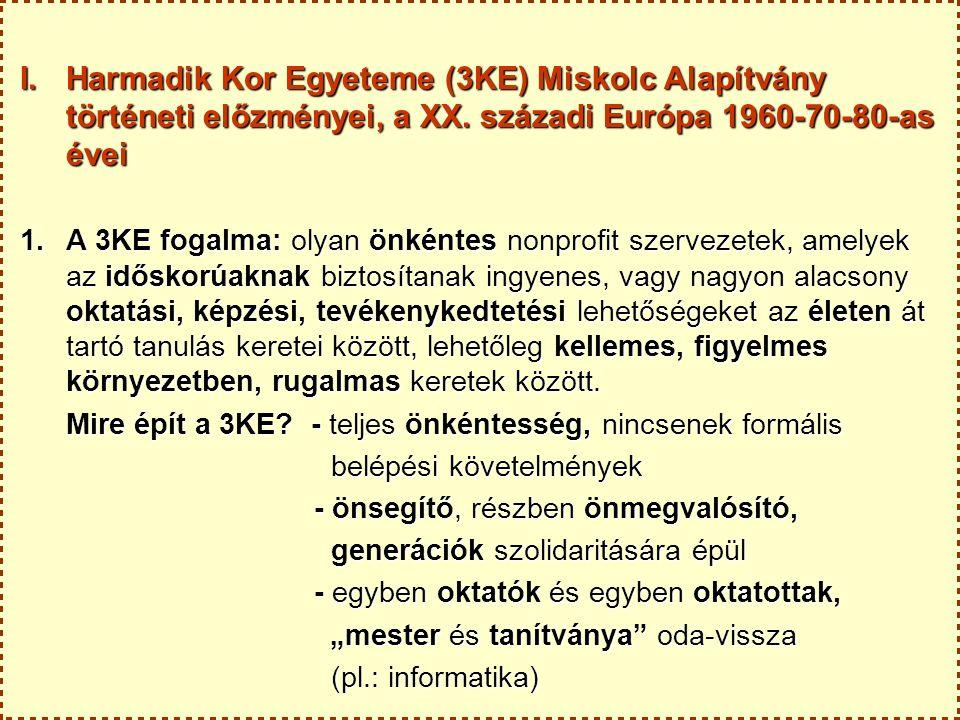 I. Harmadik Kor Egyeteme (3KE) Miskolc Alapítvány történeti előzményei, a XX. századi Európa 1960-70-80-as évei 1.A 3KE fogalma: olyan önkéntes nonpro