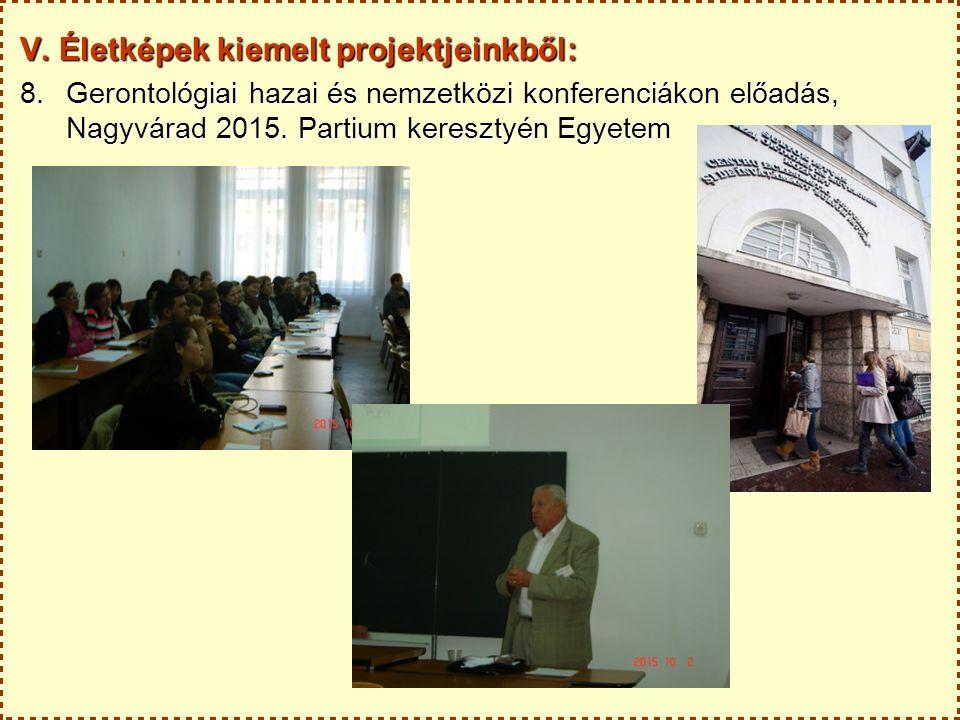 V. Életképek kiemelt projektjeinkből: 8.Gerontológiai hazai és nemzetközi konferenciákon előadás, Nagyvárad 2015. Partium keresztyén Egyetem
