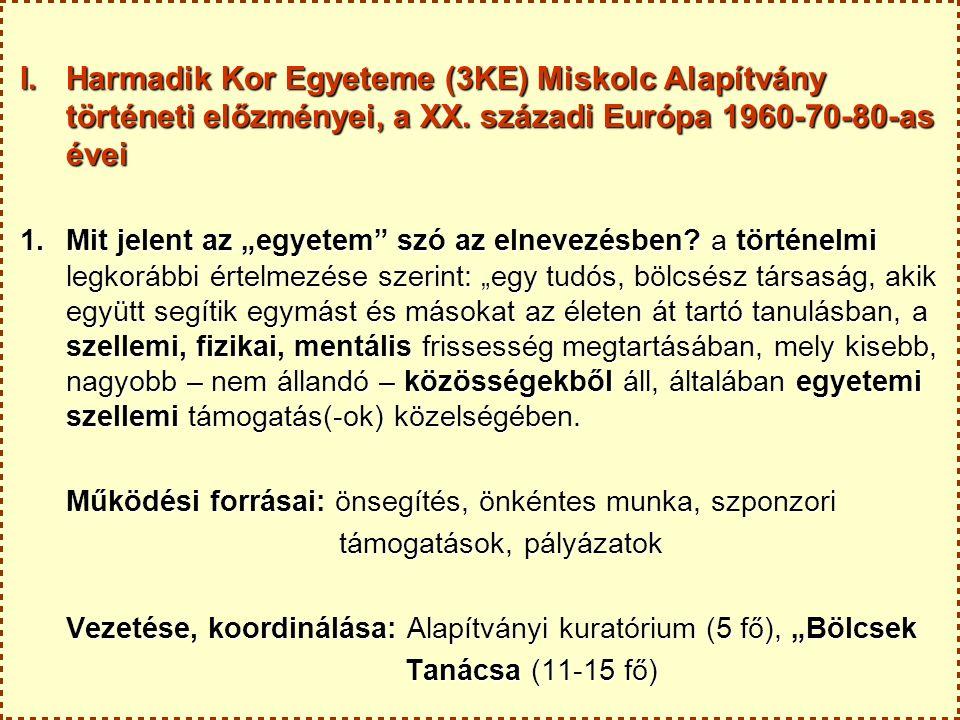 """I. Harmadik Kor Egyeteme (3KE) Miskolc Alapítvány történeti előzményei, a XX. századi Európa 1960-70-80-as évei 1.Mit jelent az """"egyetem"""" szó az elnev"""