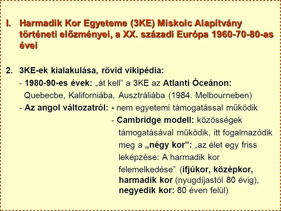 I. Harmadik Kor Egyeteme (3KE) Miskolc Alapítvány történeti előzményei, a XX. századi Európa 1960-70-80-as évei 2.3KE-ek kialakulása, rövid vikipédia: