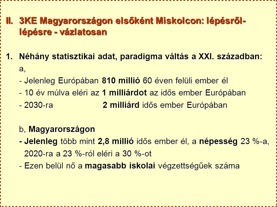 II. 3KE Magyarországon elsőként Miskolcon: lépésről- lépésre - vázlatosan 1.Néhány statisztikai adat, paradigma váltás a XXI. században: a, a, - Jelen