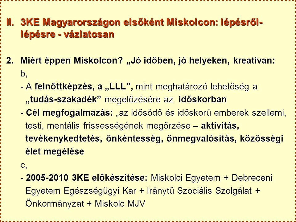 """II. 3KE Magyarországon elsőként Miskolcon: lépésről- lépésre - vázlatosan 2.Miért éppen Miskolcon? """"Jó időben, jó helyeken, kreatívan: b, b, - A felnő"""