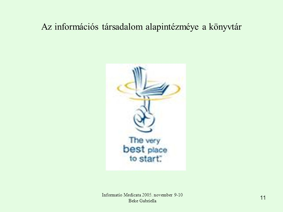 11 Az információs társadalom alapintézméye a könyvtár Informatio Medicata 2005.