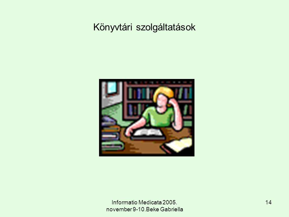 Informatio Medicata 2005. november 9-10.Beke Gabriella 14 Könyvtári szolgáltatások