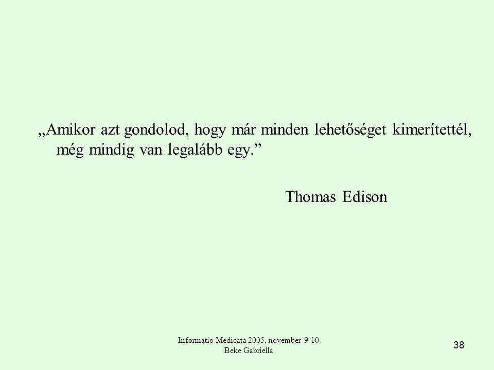 """38 """"Amikor azt gondolod, hogy már minden lehetőséget kimerítettél, még mindig van legalább egy. Thomas Edison Informatio Medicata 2005."""