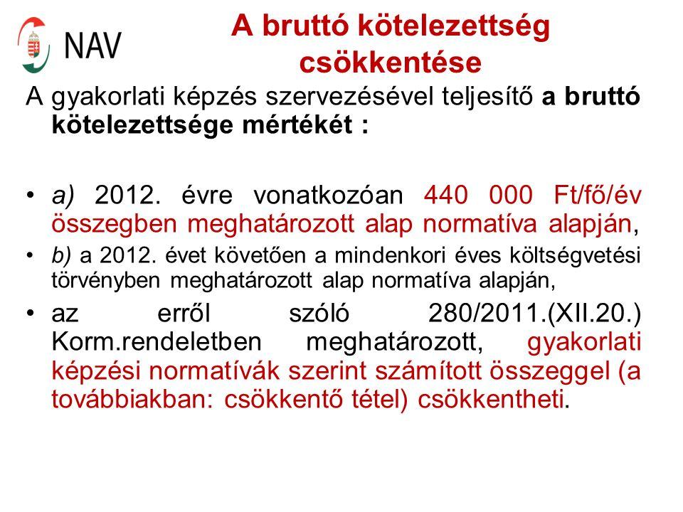 A bruttó kötelezettség csökkentése A gyakorlati képzés szervezésével teljesítő a bruttó kötelezettsége mértékét : a) 2012.