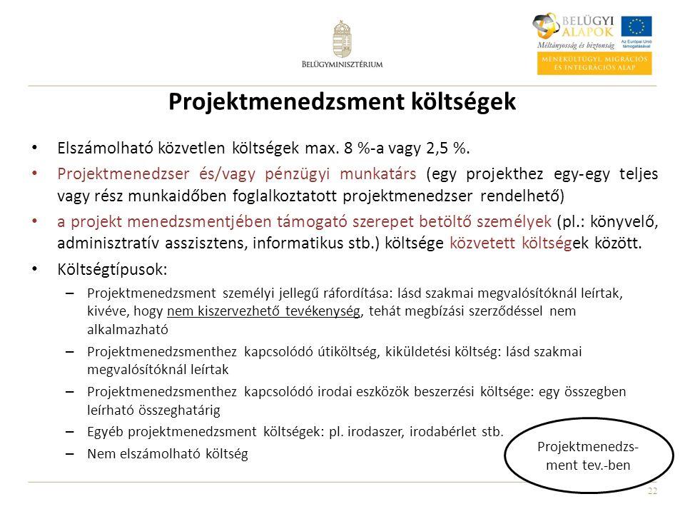 22 Projektmenedzsment költségek Elszámolható közvetlen költségek max. 8 %-a vagy 2,5 %. Projektmenedzser és/vagy pénzügyi munkatárs (egy projekthez eg