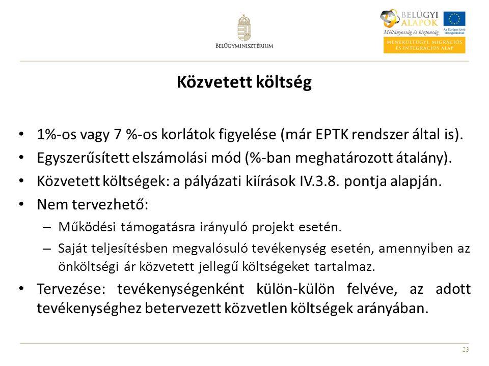 23 Közvetett költség 1%-os vagy 7 %-os korlátok figyelése (már EPTK rendszer által is). Egyszerűsített elszámolási mód (%-ban meghatározott átalány).