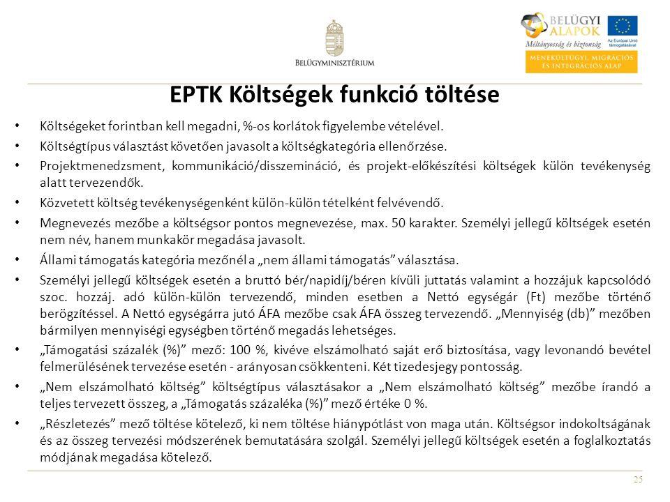 25 EPTK Költségek funkció töltése Költségeket forintban kell megadni, %-os korlátok figyelembe vételével. Költségtípus választást követően javasolt a