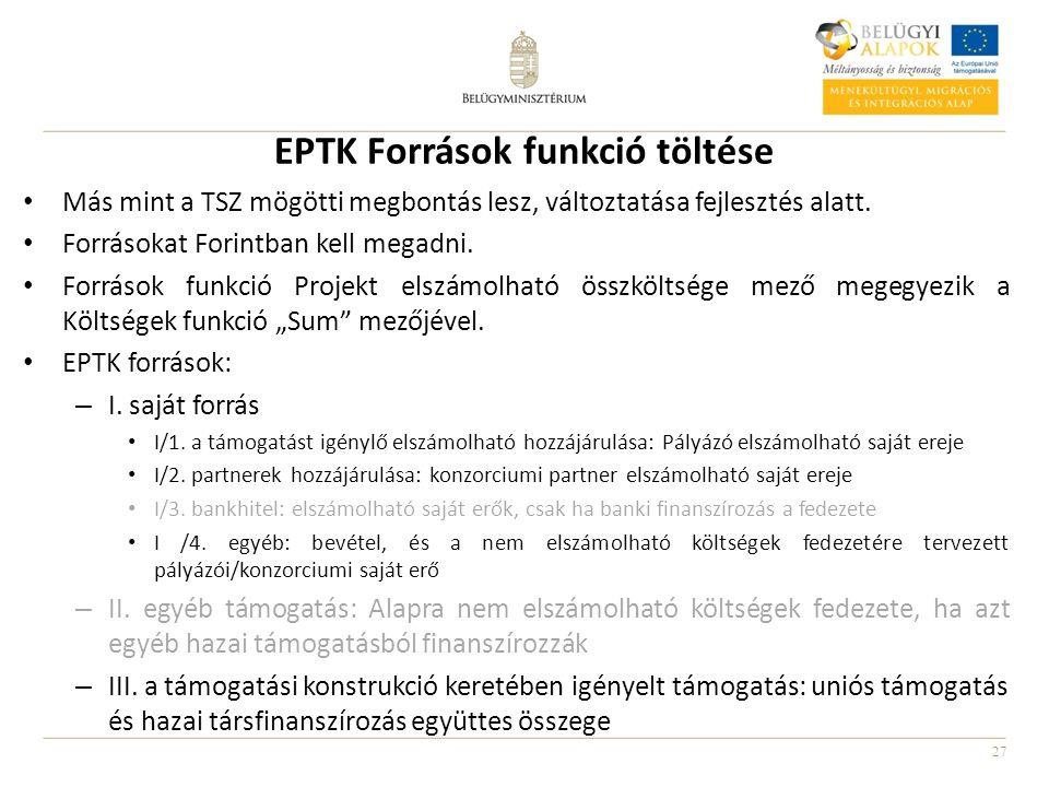 27 EPTK Források funkció töltése Más mint a TSZ mögötti megbontás lesz, változtatása fejlesztés alatt. Forrásokat Forintban kell megadni. Források fun