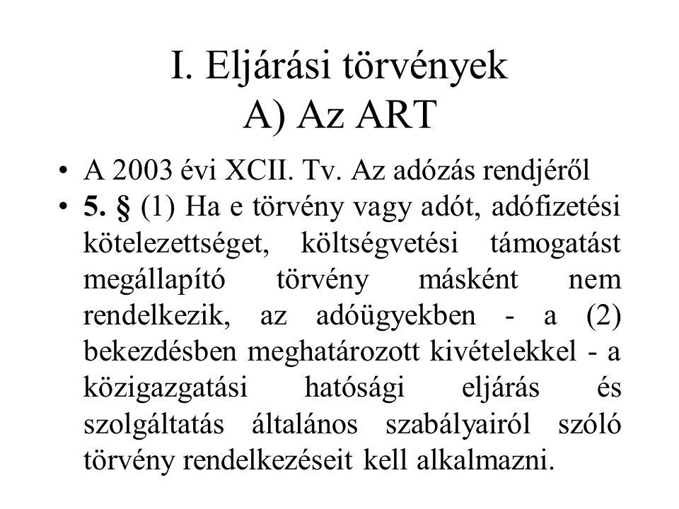 I. Eljárási törvények A) Az ART A 2003 évi XCII. Tv.