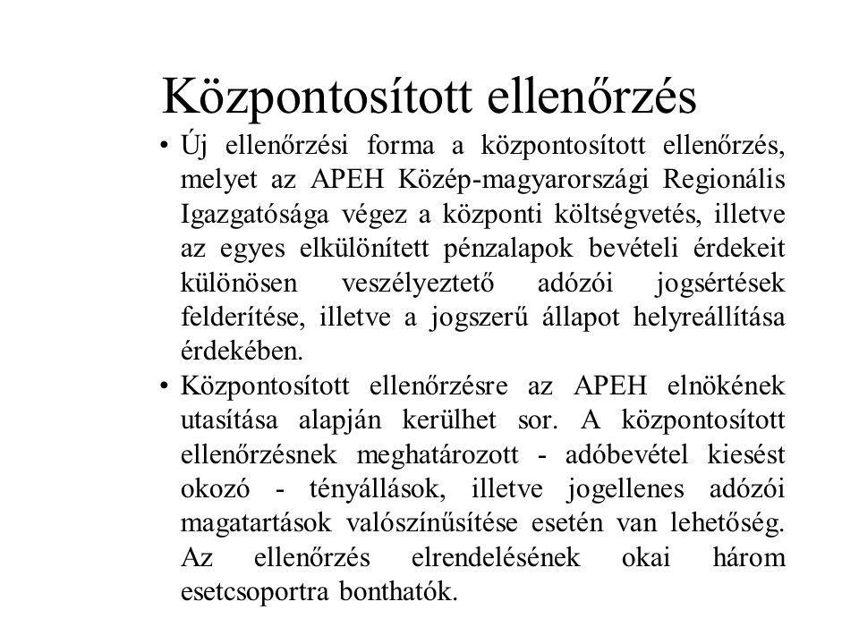 Központosított ellenőrzés Új ellenőrzési forma a központosított ellenőrzés, melyet az APEH Közép-magyarországi Regionális Igazgatósága végez a központi költségvetés, illetve az egyes elkülönített pénzalapok bevételi érdekeit különösen veszélyeztető adózói jogsértések felderítése, illetve a jogszerű állapot helyreállítása érdekében.