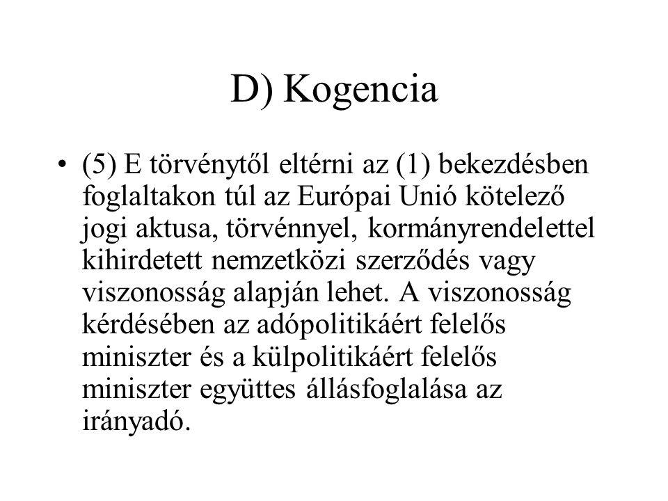 D) Kogencia (5) E törvénytől eltérni az (1) bekezdésben foglaltakon túl az Európai Unió kötelező jogi aktusa, törvénnyel, kormányrendelettel kihirdetett nemzetközi szerződés vagy viszonosság alapján lehet.