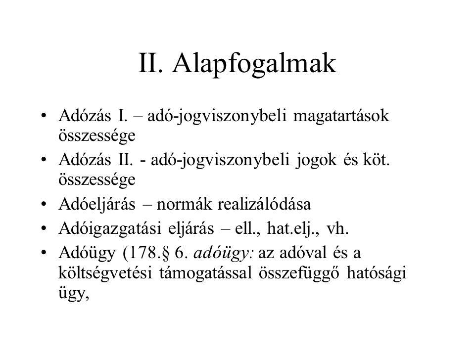 II. Alapfogalmak Adózás I. – adó-jogviszonybeli magatartások összessége Adózás II.