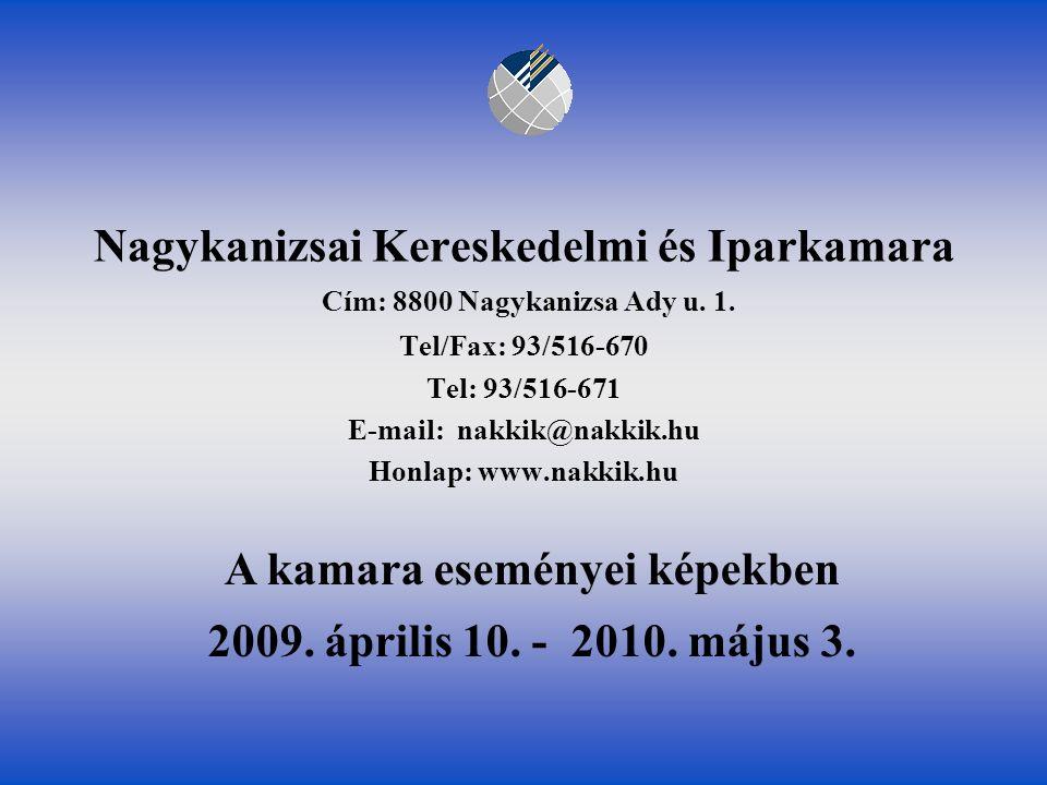 Nagykanizsai Kereskedelmi és Iparkamara Cím: 8800 Nagykanizsa Ady u. 1. Tel/Fax: 93/516-670 Tel: 93/516-671 E-mail: nakkik@nakkik.hu Honlap: www.nakki