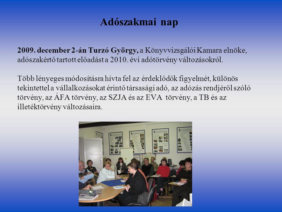 Adószakmai nap 2009. december 2-án Turzó György, a Könyvvizsgálói Kamara elnöke, adószakértő tartott előadást a 2010. évi adótörvény változásokról. Tö
