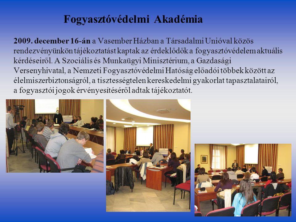 Fogyasztóvédelmi Akadémia 2009. december 16-án a Vasember Házban a Társadalmi Unióval közös rendezvényünkön tájékoztatást kaptak az érdeklődők a fogya