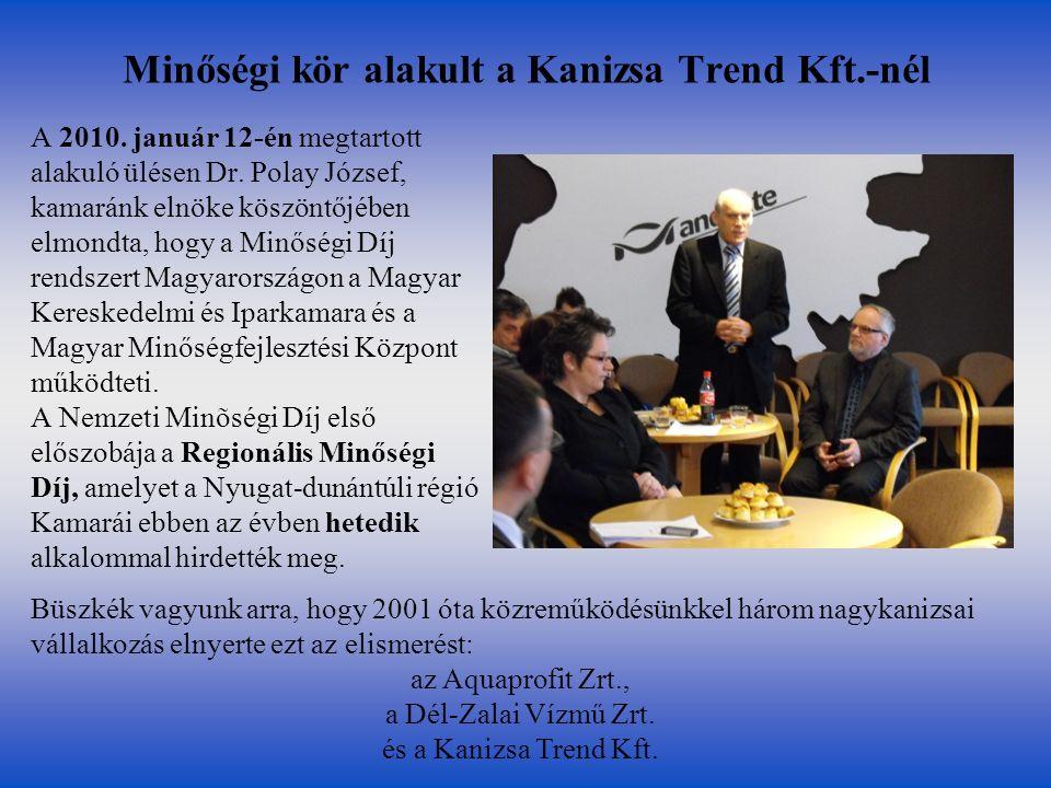 Minőségi kör alakult a Kanizsa Trend Kft.-nél A 2010. január 12-én megtartott alakuló ülésen Dr. Polay József, kamaránk elnöke köszöntőjében elmondta,