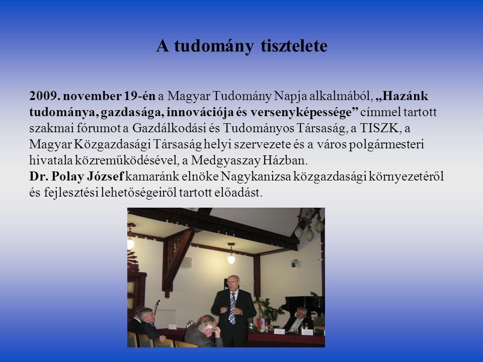 """A tudomány tisztelete 2009. november 19-én a Magyar Tudomány Napja alkalmából, """"Hazánk tudománya, gazdasága, innovációja és versenyképessége"""" címmel t"""