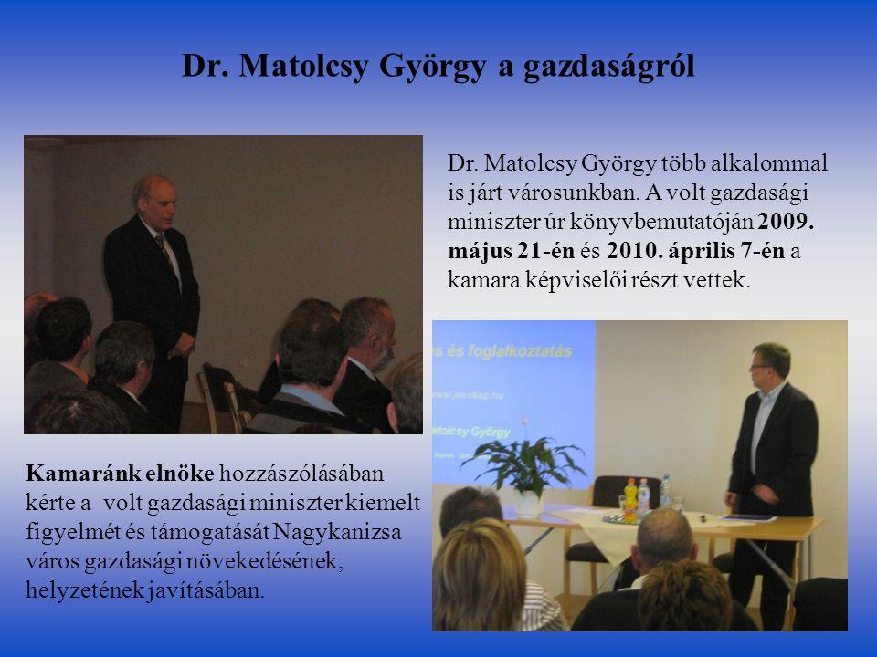Dr. Matolcsy György a gazdaságról Kamaránk elnöke hozzászólásában kérte a volt gazdasági miniszter kiemelt figyelmét és támogatását Nagykanizsa város
