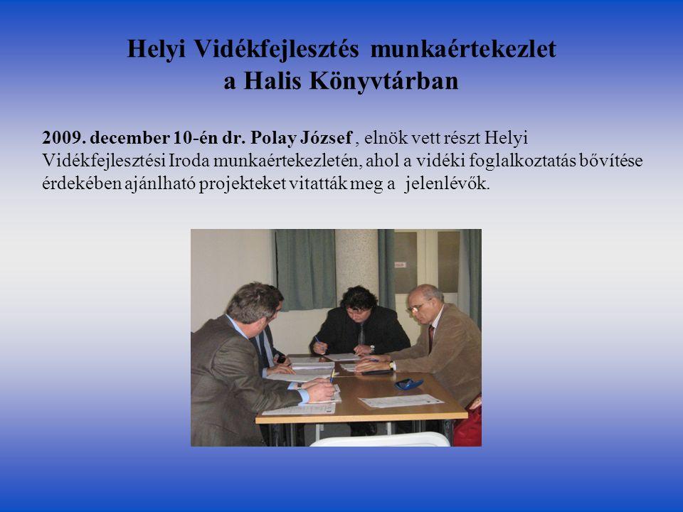 Helyi Vidékfejlesztés munkaértekezlet a Halis Könyvtárban 2009. december 10-én dr. Polay József, elnök vett részt Helyi Vidékfejlesztési Iroda munkaér