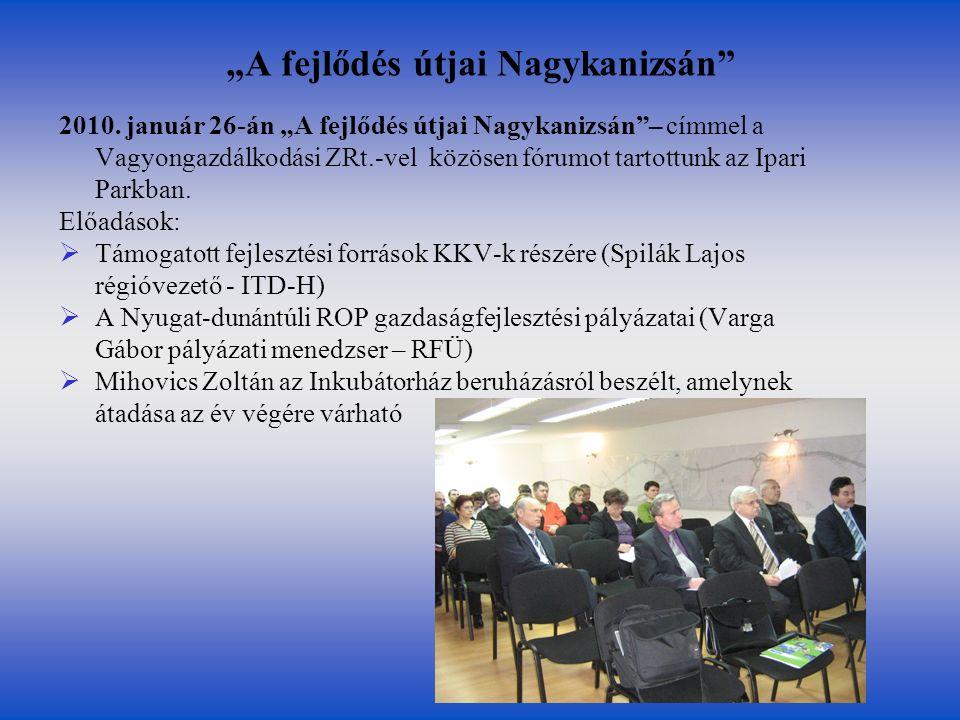 """""""A fejlődés útjai Nagykanizsán"""" 2010. január 26-án """"A fejlődés útjai Nagykanizsán""""– címmel a Vagyongazdálkodási ZRt.-vel közösen fórumot tartottunk az"""