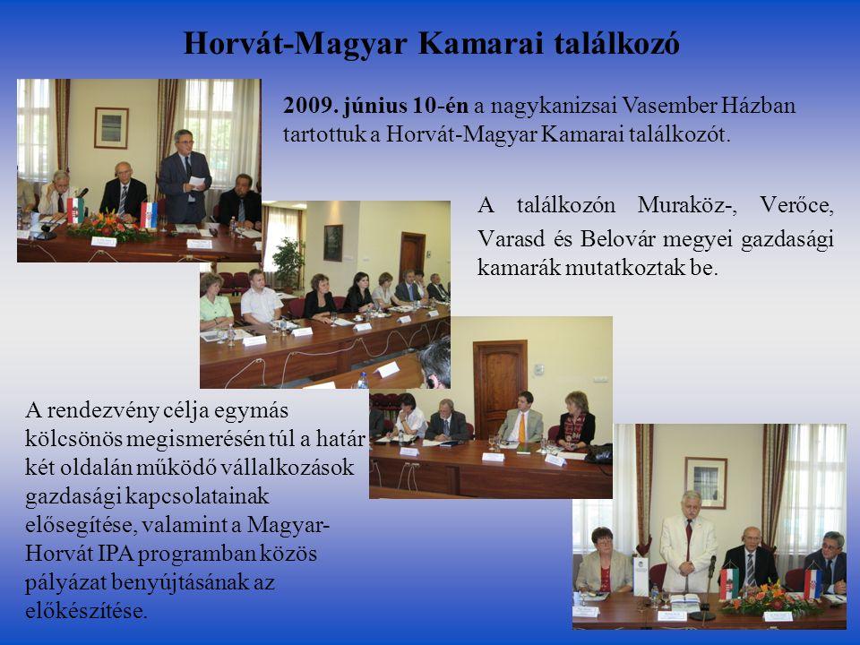 Horvát-Magyar Kamarai találkozó A találkozón Muraköz-, Verőce, Varasd és Belovár megyei gazdasági kamarák mutatkoztak be. 2009. június 10-én a nagykan