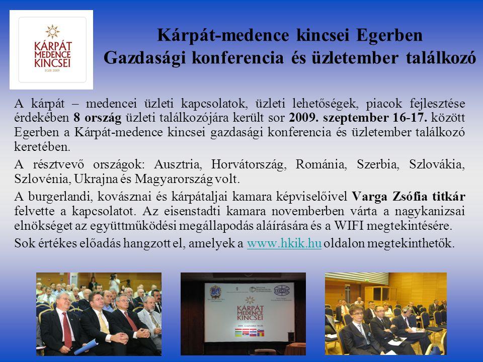 Kárpát-medence kincsei Egerben Gazdasági konferencia és üzletember találkozó A kárpát – medencei üzleti kapcsolatok, üzleti lehetőségek, piacok fejlesztése érdekében 8 ország üzleti találkozójára került sor 2009.