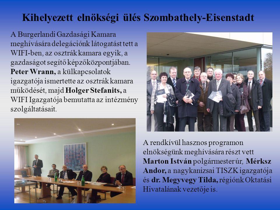 Kihelyezett elnökségi ülés Szombathely-Eisenstadt A Burgerlandi Gazdasági Kamara meghívására delegációnk látogatást tett a WIFI-ben, az osztrák kamara