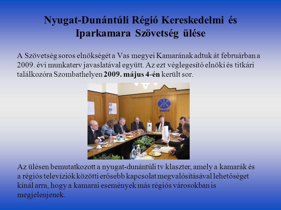 Nyugat-Dunántúli Régió Kereskedelmi és Iparkamara Szövetség ülése A Szövetség soros elnökségét a Vas megyei Kamarának adtuk át februárban a 2009.
