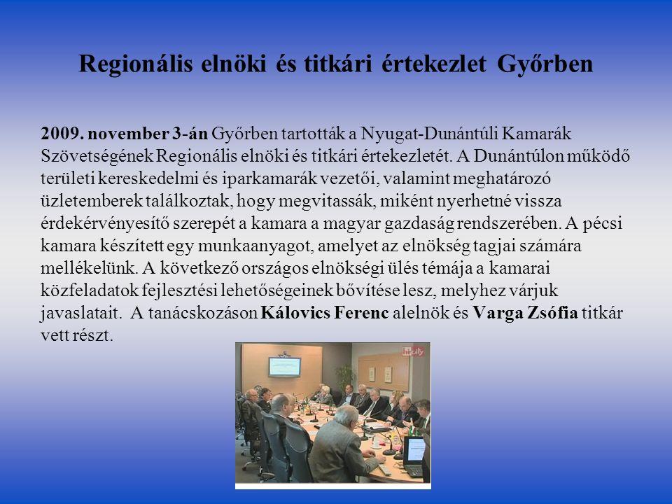 Regionális elnöki és titkári értekezlet Győrben 2009. november 3-án Győrben tartották a Nyugat-Dunántúli Kamarák Szövetségének Regionális elnöki és ti