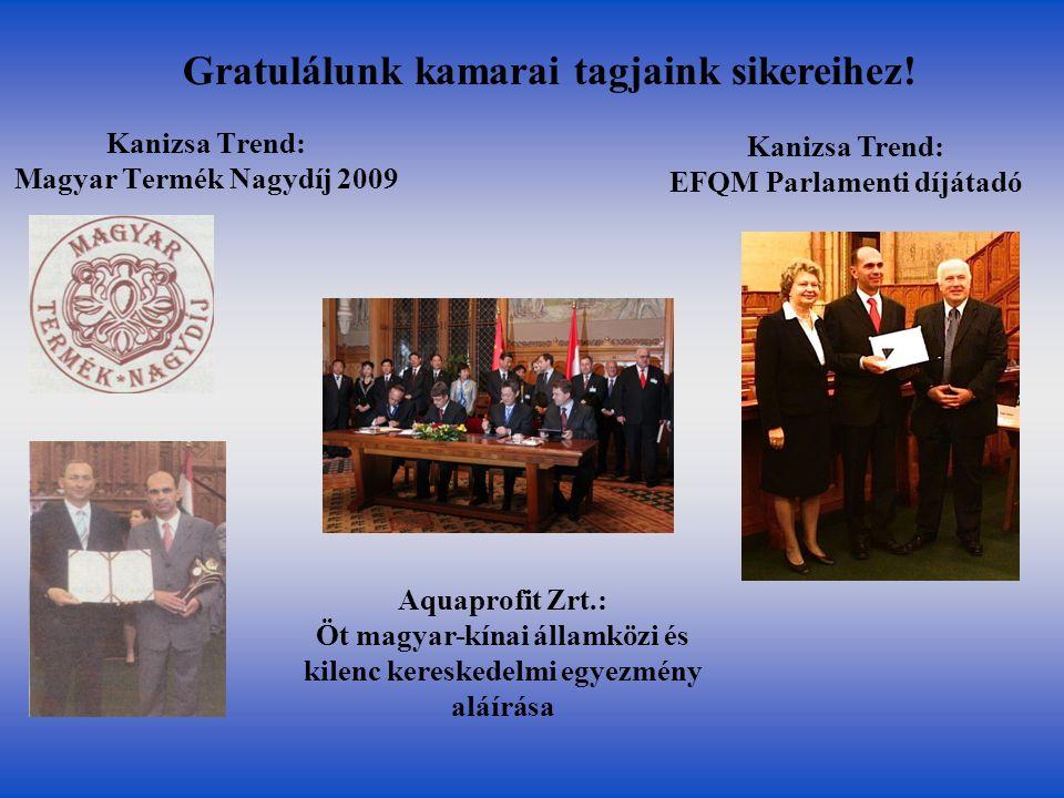 Kanizsa Trend: Magyar Termék Nagydíj 2009 Gratulálunk kamarai tagjaink sikereihez! Aquaprofit Zrt.: Öt magyar-kínai államközi és kilenc kereskedelmi e