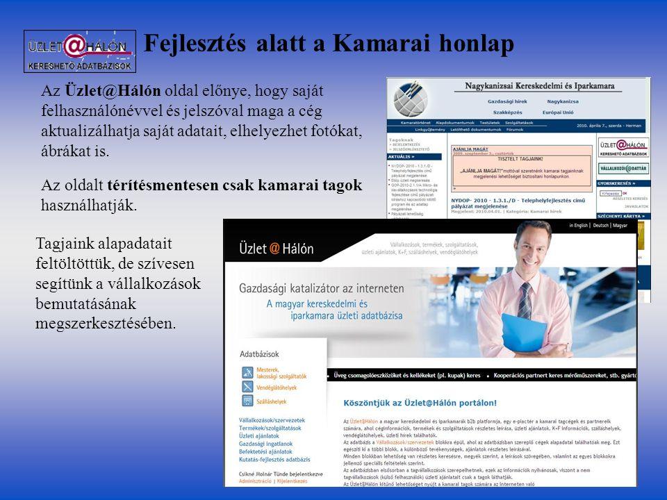 Fejlesztés alatt a Kamarai honlap Az Üzlet@Hálón oldal előnye, hogy saját felhasználónévvel és jelszóval maga a cég aktualizálhatja saját adatait, elh