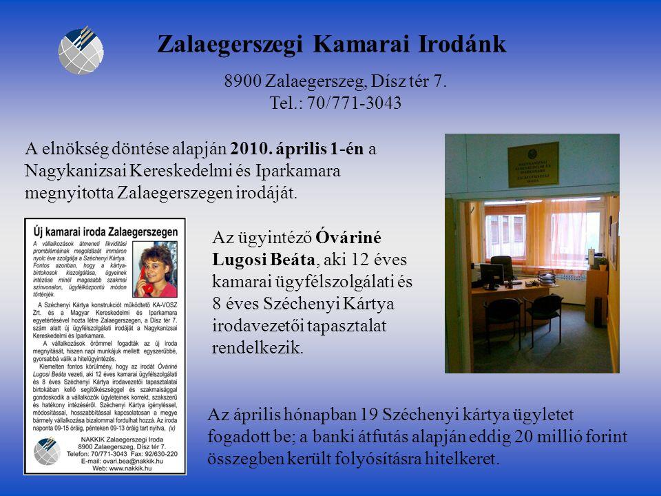 Zalaegerszegi Kamarai Irodánk A elnökség döntése alapján 2010. április 1-én a Nagykanizsai Kereskedelmi és Iparkamara megnyitotta Zalaegerszegen irodá