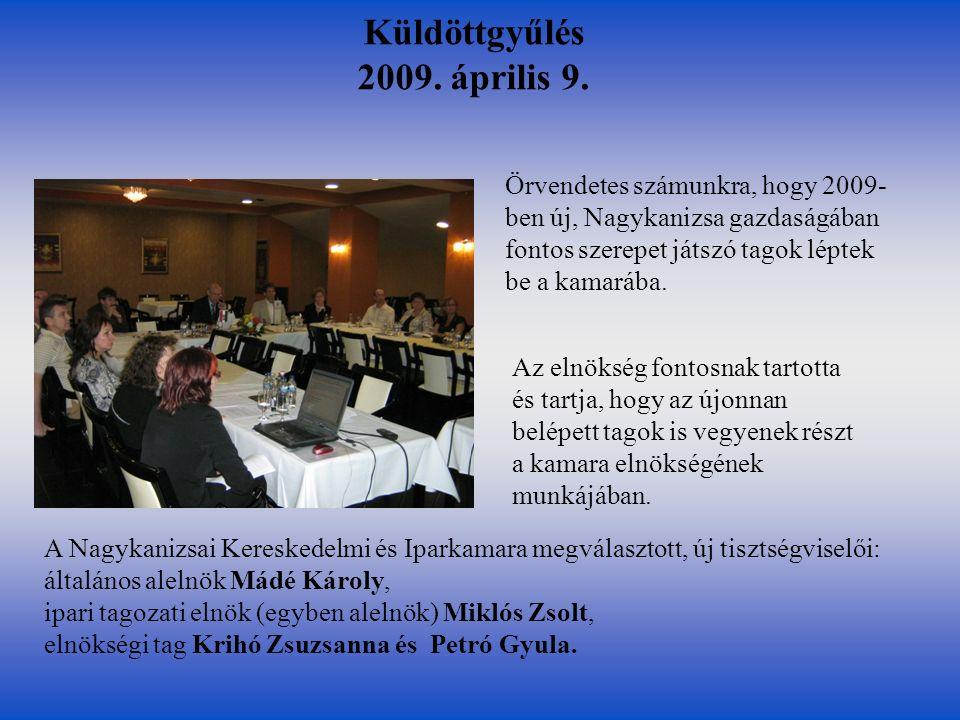 Küldöttgyűlés 2009. április 9. Az elnökség fontosnak tartotta és tartja, hogy az újonnan belépett tagok is vegyenek részt a kamara elnökségének munkáj