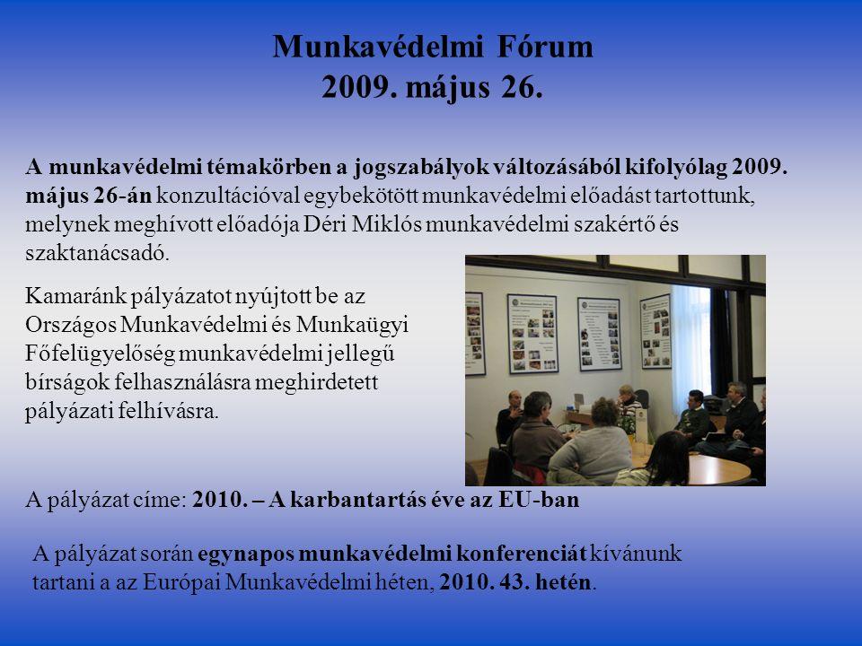 Munkavédelmi Fórum 2009. május 26. A munkavédelmi témakörben a jogszabályok változásából kifolyólag 2009. május 26-án konzultációval egybekötött munka