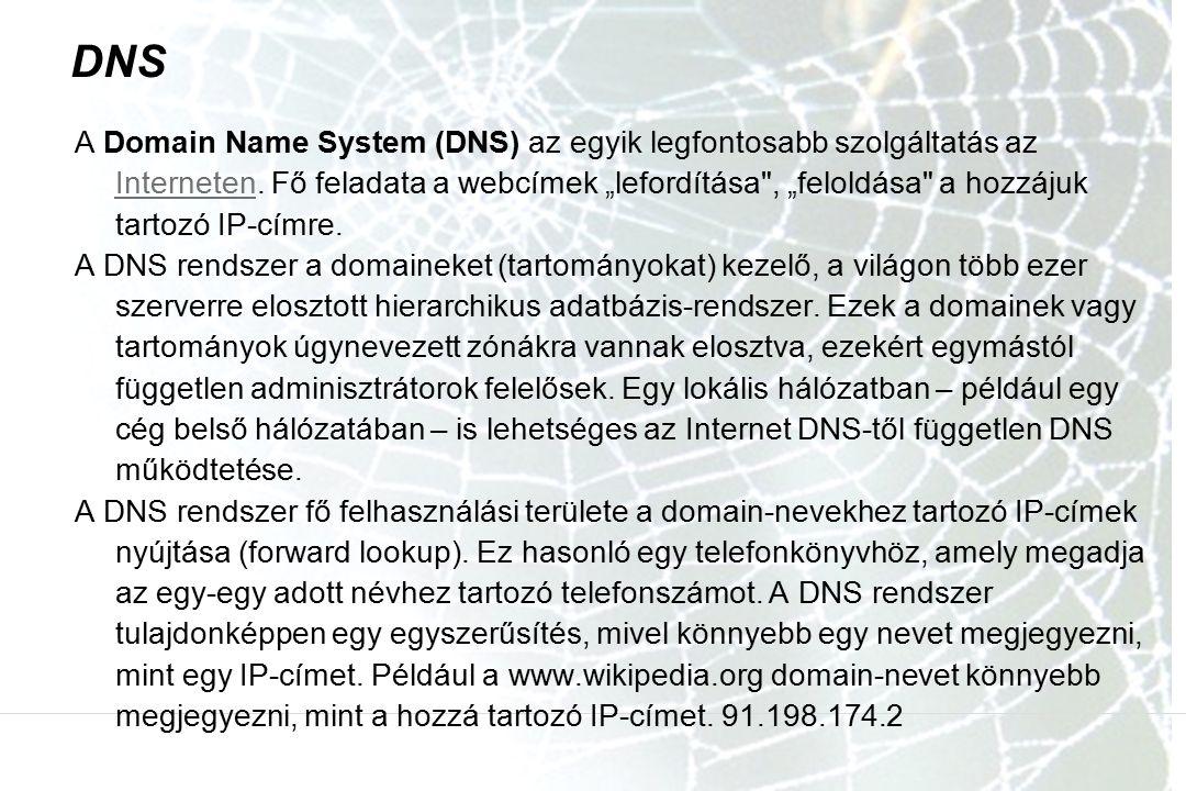 DNS A Domain Name System (DNS) az egyik legfontosabb szolgáltatás az Interneten.