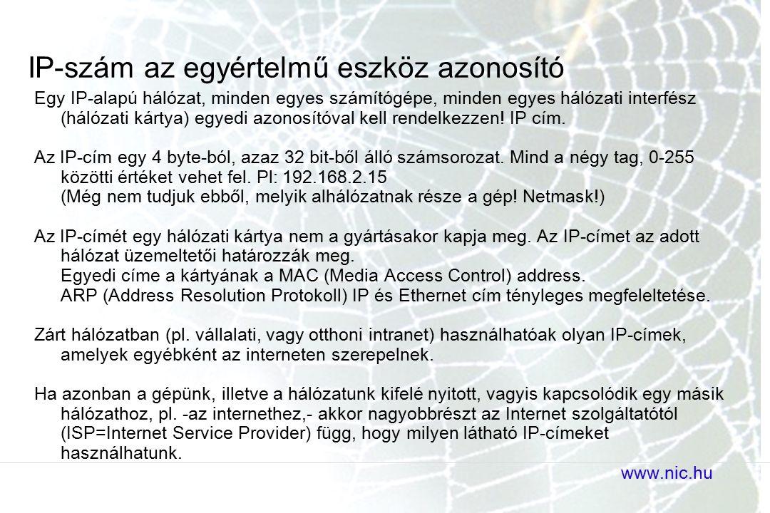 IP-szám az egyértelmű eszköz azonosító Egy IP-alapú hálózat, minden egyes számítógépe, minden egyes hálózati interfész (hálózati kártya) egyedi azonosítóval kell rendelkezzen.
