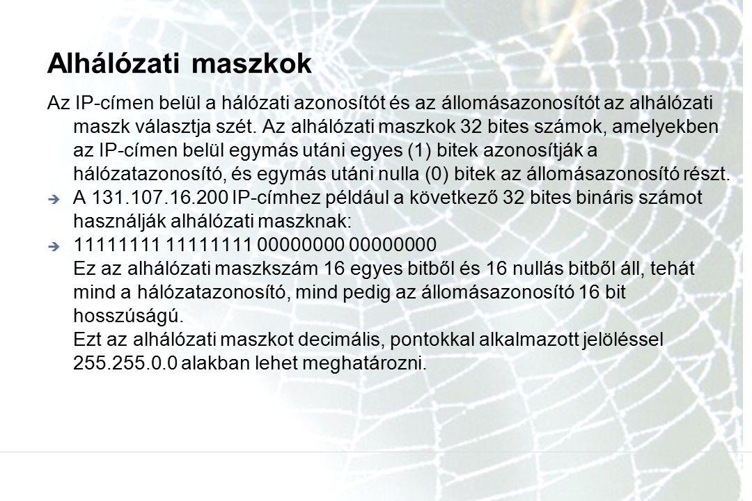 Alhálózati maszkok Az IP-címen belül a hálózati azonosítót és az állomásazonosítót az alhálózati maszk választja szét. Az alhálózati maszkok 32 bites