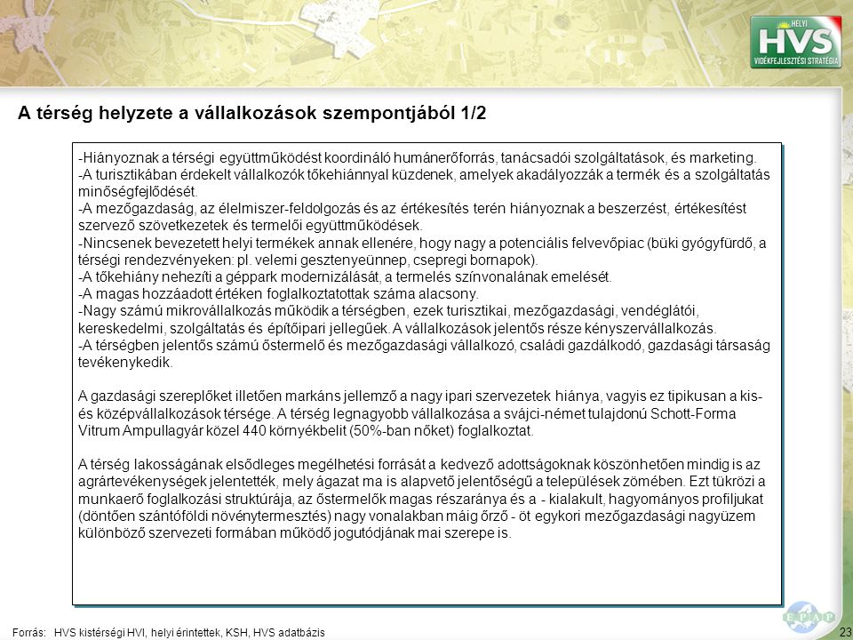23 -Hiányoznak a térségi együttműködést koordináló humánerőforrás, tanácsadói szolgáltatások, és marketing. -A turisztikában érdekelt vállalkozók tőke