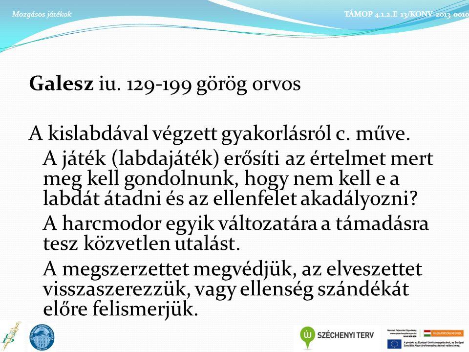Galesz iu. 129-199 görög orvos A kislabdával végzett gyakorlásról c. műve. A játék (labdajáték) erősíti az értelmet mert meg kell gondolnunk, hogy nem