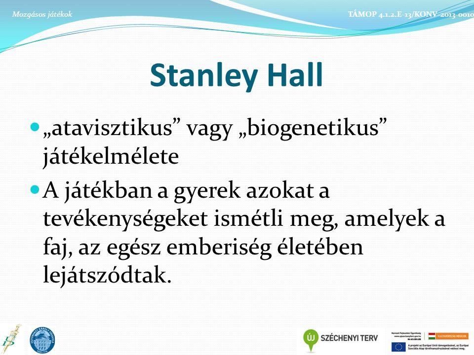 """Stanley Hall """"atavisztikus vagy """"biogenetikus játékelmélete A játékban a gyerek azokat a tevékenységeket ismétli meg, amelyek a faj, az egész emberiség életében lejátszódtak."""