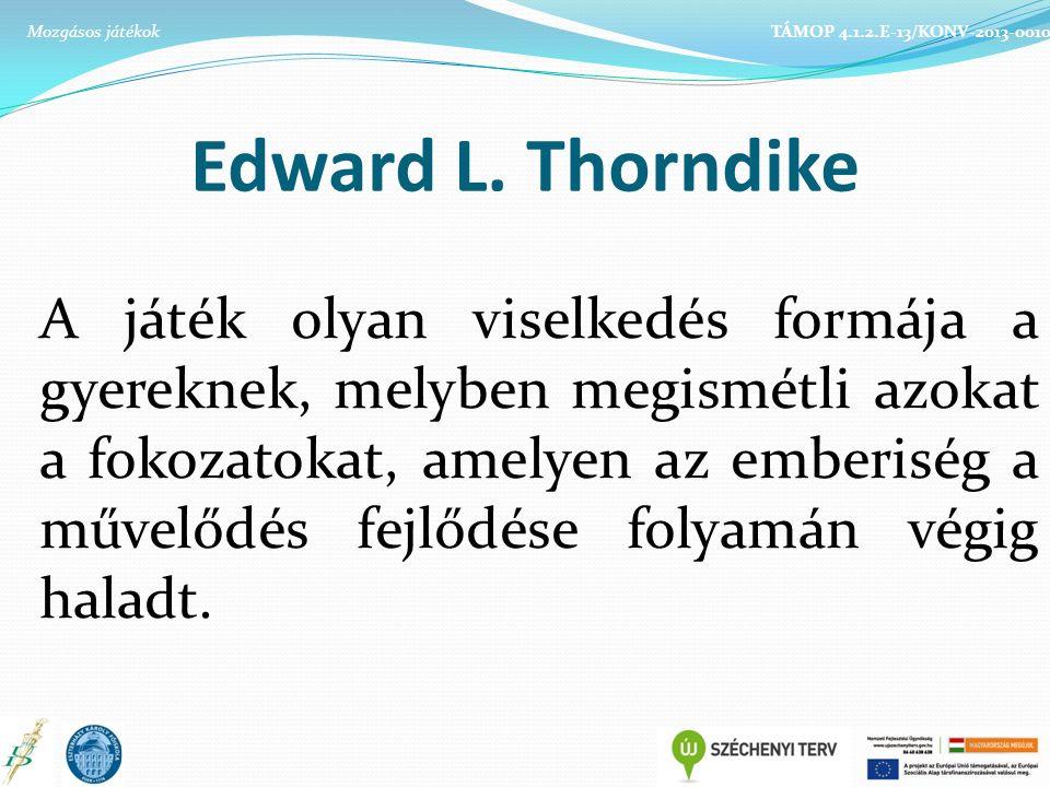 Edward L. Thorndike A játék olyan viselkedés formája a gyereknek, melyben megismétli azokat a fokozatokat, amelyen az emberiség a művelődés fejlődése