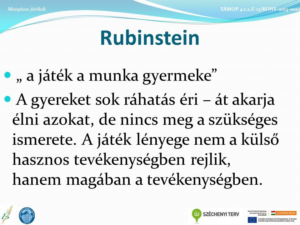"""Rubinstein """" a játék a munka gyermeke"""" A gyereket sok ráhatás éri – át akarja élni azokat, de nincs meg a szükséges ismerete. A játék lényege nem a kü"""